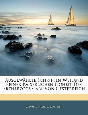 Ausgewhlte Schriften Weiland Seiner Kaiserlichen Hoheit Des Erzherzogs Carl Von Oesterreich