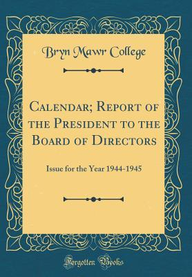 Calendar; Report of the President to the Board of Directors