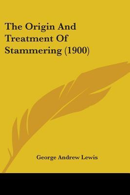 The Origin and Treatment of Stammering (1900)