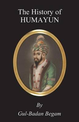The History Of Humayun (Humayun-Nama)
