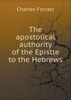 The Apostolical Authority of the Epistle to the Hebrews