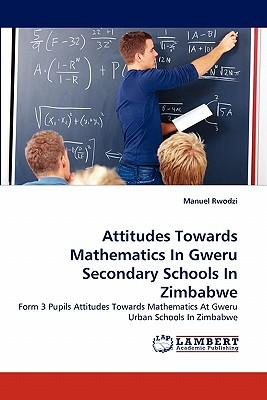 Attitudes Towards Mathematics In Gweru Secondary Schools In Zimbabwe