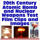 20th Century Atomic Bomb and Nuclear Weapons Test Film Clips and Images