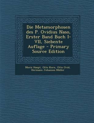 Die Metamorphosen Des P. Ovidius Naso, Erster Band Buch I-VII, Siebente Auflage - Primary Source Edition