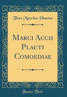 Marci Accii Plauti Comoediae (Classic Reprint)