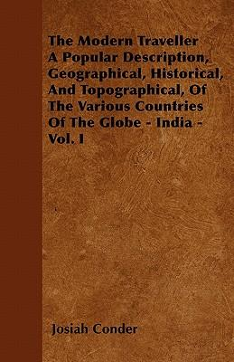 The Modern Traveller  A Popular Description, Geographical, Historical, And Topographical, Of The Various Countries Of The Globe - India - Vol. I