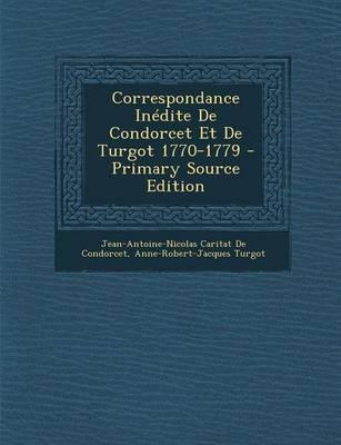 Correspondance Inedite de Condorcet Et de Turgot 1770-1779