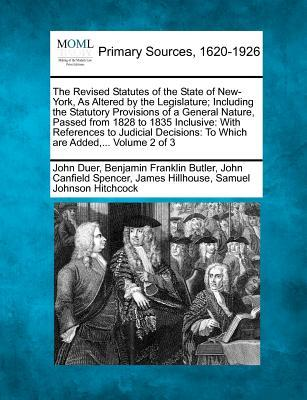 The Revised Statutes of the State of New-York, as Altered by the Legislature; Including the Statutory Provisions of a General Nature, Passed from 1828 ... To Which Are Added, ... Volume 2 of 3