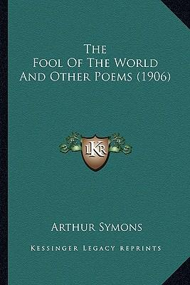 The Fool of the World and Other Poems (1906) the Fool of the World and Other Poems (1906)
