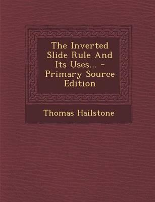 The Inverted Slide Rule and Its Uses...