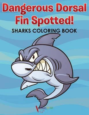 Dangerous Dorsal Fin Spotted! Sharks Coloring Book