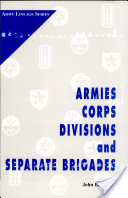 Armies, Corps, Divisions, and Separate Brigades