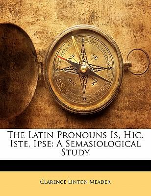 The Latin Pronouns Is, Hic, Iste, Ipse