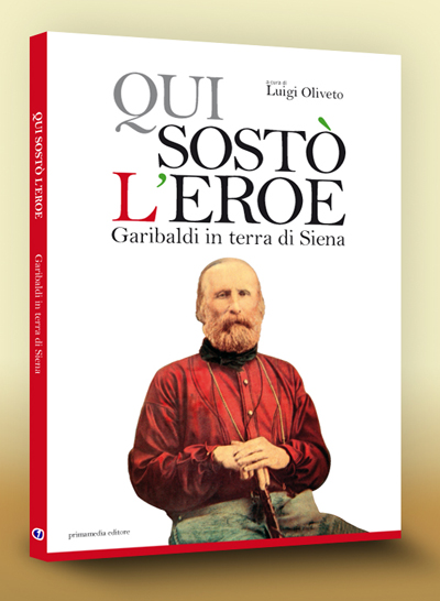 Qui sostò l'eroe Garibaldi in terra di Siena
