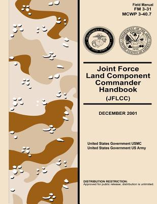 Field Manual Fm 3-31 Mcwp 3-40.7 Joint Force Land Component Commander Handbook Jflcc December 2001