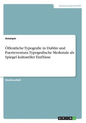 Öffentliche Typografie in Dublin und Fuerteventura. Typografische Merkmale als Spiegel kultureller Einflüsse