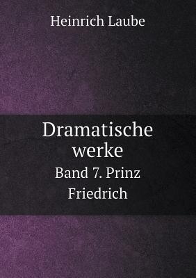 Dramatische Werke Band 7. Prinz Friedrich
