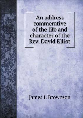 An Address Commerative of the Life and Character of the REV. David Elliot