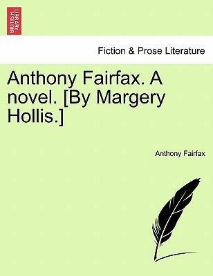 Anthony Fairfax. A novel. [By Margery Hollis.] VOL. I
