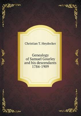 Genealogy of Samuel Gourley and His Descendants 1784-1909