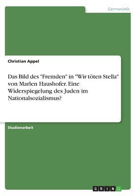 """Das Bild des """"Fremden"""" in """"Wir töten Stella"""" von Marlen Haushofer. Eine Widerspiegelung des Juden im Nationalsozialismus?"""