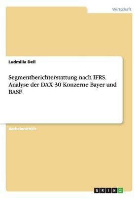 Segmentberichterstattung nach IFRS. Analyse der DAX 30 Konzerne Bayer und BASF
