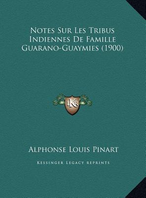 Notes Sur Les Tribus Indiennes de Famille Guarano-Guaymies (1900)