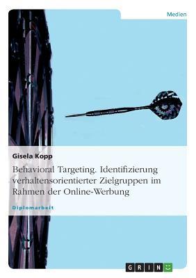 Behavioral Targeting. Identifizierung verhaltensorientierter Zielgruppen im Rahmen der Online-Werbung