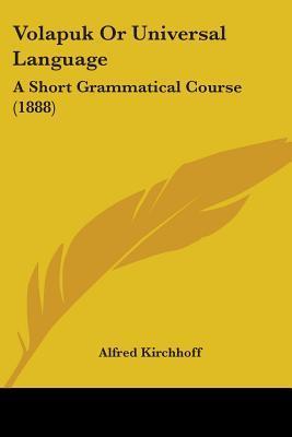 Volapuk Or Universal Language A Short Grammatical Course 1888