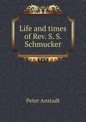 Life and Times of REV. S. S. Schmucker