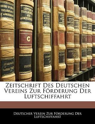 Zeitschrift Des Deutschen Vereins Zur Förderung Der Luftschiffahrt, VI JAHRGANG