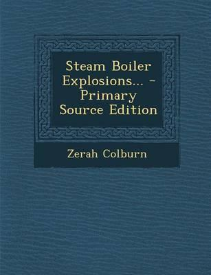 Steam Boiler Explosions... - Primary Source Edition