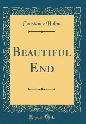 Beautiful End (Classic Reprint)