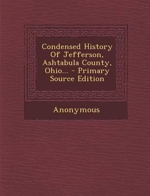 Condensed History of Jefferson, Ashtabula County, Ohio... - Primary Source Edition