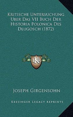 Kritische Untersuchung Uber Das VII Buch Der Historia Polonica Des Dlugosch (1872)