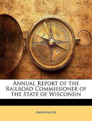 Annual Report of the Railroad Commissioner of the State of W