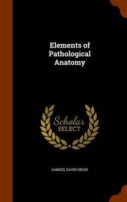 Elements of Pathological Anatomy