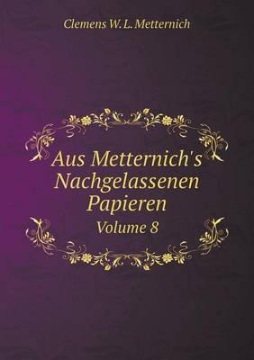 Aus Metternich's Nachgelassenen Papieren Volume 8