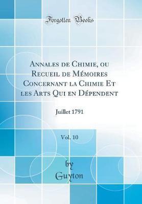 Annales de Chimie, ou Recueil de Mémoires Concernant la Chimie Et les Arts Qui en Dépendent, Vol. 10