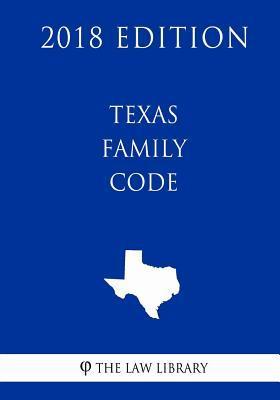 Texas Family Code (2018 Edition)