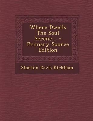 Where Dwells the Soul Serene... - Primary Source Edition