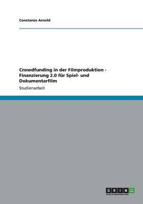Crowdfunding in der Filmproduktion - Finanzierung 2.0 für Spiel- und Dokumentarfilm