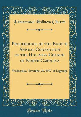 Proceedings of the Eighth Annual Convention of the Holiness Church of North Carolina