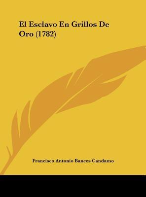 El Esclavo En Grillos de Oro (1782)