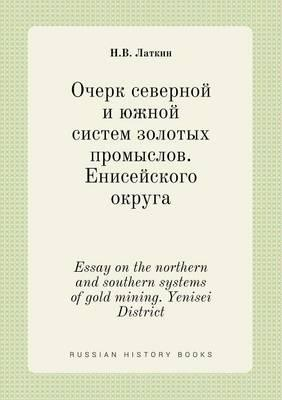 Essay on the Northern and Southern Systems of Gold Mining. Yenisei District