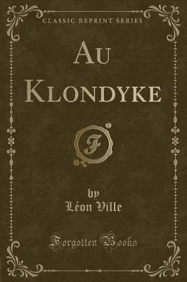 Au Klondyke (Classic Reprint)