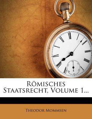 Romisches Staatsrecht, Volume 1