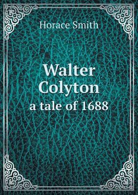 Walter Colyton a Tale of 1688