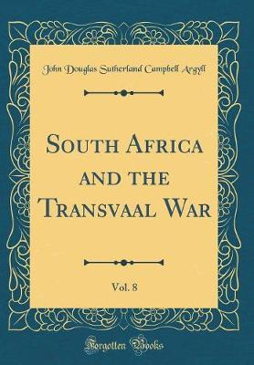 South Africa and the Transvaal War, Vol. 8 (Classic Reprint)