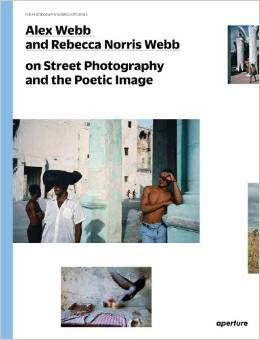 Alex Webb and Rebecca Norris Webb on Street Photography and the Poetic Image
